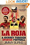 La Roja: A Journey Through Spanish Fo...
