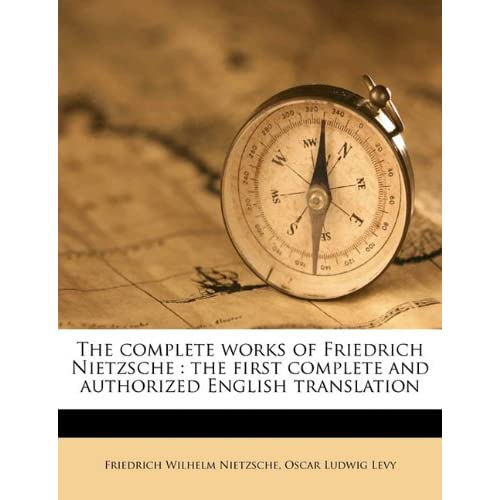 The complete works of Friedrich Nietzsche: the first complete and authorized English translation