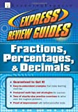 Fractions, Percentages, & Decimals (Express Review Guides)