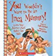 You Wouldn't Want to Be an Inca Mummy!: A One-Way Journey You'd Rather Not Make