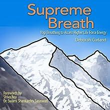 Supreme Breath: Yogi Breathing to Access Higher Life Force Energy | Livre audio Auteur(s) : Deborah Garland Narrateur(s) : Deborah Garland