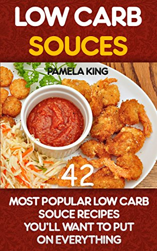 Low Carb Souces: 42 Most Popular Low Carb Souce Recipes You'll Want To Put On Everything: (low carbohydrate, high protein, low carbohydrate foods, low ... Ketogenic Diet to Overcome Belly Fat) by Pamela King