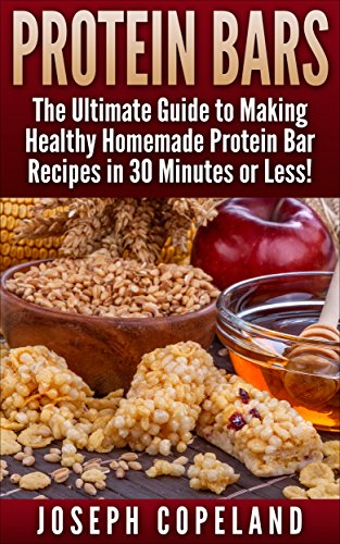 Free Kindle Book : Protein Bars: The Ultimate Guide to Making Healthy Homemade Protein Bar Recipes in 30 Minutes or Less (Protein Bars - Protein Bar Recipes - Protein Bars ... - DIY Protein Bars - Homemade Protein Bars)