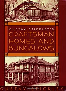 Gustav Stickley's Craftsman Homes and Bungalows (Gustav ...