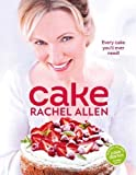 Rachel Allen Cake: 200 fabulous foolproof baking recipes by Allen, Rachel (2012)