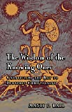 The Wisdom of the Knowing Ones: Gnosticism, the Key to Esoteric Christianity