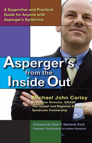 Asperger's From the Inside Out: A Supportive and Practical Guide for Anyone with Asperger's Syndrome
