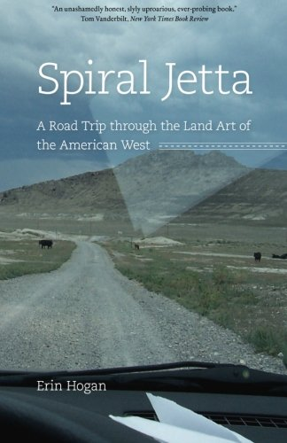 Spiral Jetta: A Road Trip through the Land Art of the...