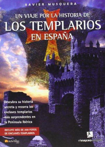 Un viaje por la historia de los templarios en Espana (El Viajero Intrepido/ the Intrepid Traveler) (Spanish Edition)