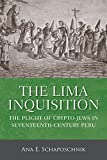 img - for The Lima Inquisition: The Plight of Crypto-Jews in Seventeenth-Century Peru book / textbook / text book