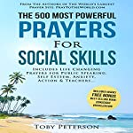 The 500 Most Powerful Prayers for Social Skills: Includes Life Changing Prayers for Public Speaking, Self Esteem, Anxiety, Action & Teachers | Toby Peterson