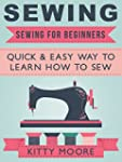 Sewing: Sewing For Beginners: Quick &...