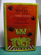 To Set Before the King: A Casserole Cookbook…