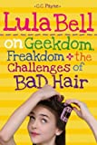 Lula Bell on Geekdom, Freakdom, & the Challenges of Bad Hair by C.C. Payne