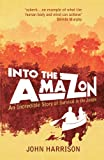 Into the Amazon: An Incredible Story of Survival in the Jungle (English Edition)