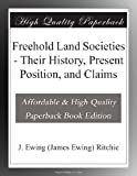 Freehold Land Societies - Their History, Present Position, and Claims