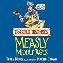 Horrible Histories: Measly Middle Ages Audiobook by Terry Deary, Martin Brown Narrated by Terry Deary