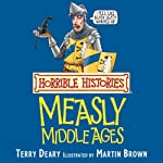 Horrible Histories: Measly Middle Ages | Terry Deary,Martin Brown