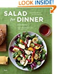 Salad for Dinner: Complete Meals for...