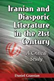 img - for Iranian and Diasporic Literature in the 21st Century: A Critical Study by Daniel Grassian (2012) Paperback book / textbook / text book