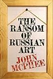The Ransom of Russian Art (0374246823) by McPhee, John