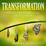 Transformation: Molding and Creating a New and Better You! | Michael Sloan
