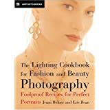 The Lighting Cookbook for Fashion and Beauty Photography: Foolproof Recipes for Taking Perfect Portraits ~ Jenni Bidner