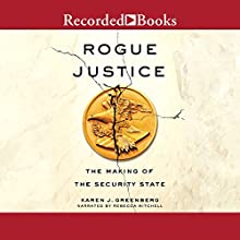 Rogue Justice: The Making of the Security State Audiobook by Karen J. Greenberg Narrated by Rebecca Mitchell