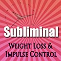 Subliminal Weight Loss & Impulse Control: Natural Appetite Supression, Block Cortisol, Stop Night Eating, Motivation Meditation  by Subliminal Hypnosis Narrated by Joel Thielke