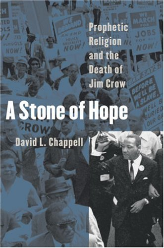 A Stone of Hope: Prophetic Religion and the Death of Jim Crow, DAVID L. CHAPPELL