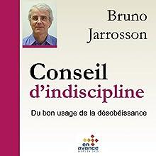 Conseil d'indiscipline: Du bon usage de la désoibéissance | Livre audio Auteur(s) : Bruno Jarrossson Narrateur(s) : Bruno Jarrosson