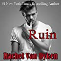Ruin Audiobook by Rachel Van Dyken Narrated by Eileen Stevens, Stephen Bel Davies