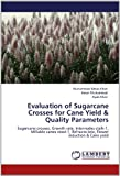 Evaluation of Sugarcane Crosses for Cane Yield & Quality Parameters: Sugarcane crosses, Growth rate, Internodes stalk-1, Millable canes stool-1, Refracto brix, Flower induction & Cane yield