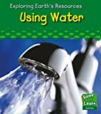 img - for Using Water (Read and Learn: Exploring Earth's Resources) (Read and Learn: Exploring Earth's Resources) book / textbook / text book