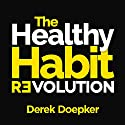 The Healthy Habit Revolution: Create Better Habits in 5 Minutes a Day Audiobook by Derek Doepker Narrated by Derek Doepker