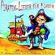 Piraten-Lieder f�r Kinder: 20 abenteuerlustige Lieder f�r Kinder von 3-9 Jahren