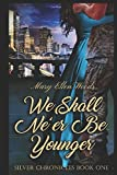 img - for We Shall Ne'er Be Younger: Silver Chronicles Book 1 (The Silver Chronicles) book / textbook / text book