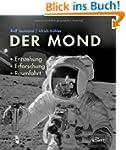 Der Mond: Entstehung, Erforschung, Ra...