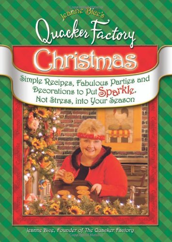 Jeanne Bice's Quacker Factory Christmas: Simple Recipes, Fabulous Parties & Decorations to Put Sparkle, Not Stress into Your Season