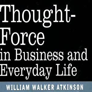 Thought Force in Business and Everyday Life | [William W Atkinson]
