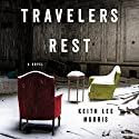 Travelers Rest: A Novel Audiobook by Keith Lee Morris Narrated by Peter Berkrot