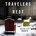 Travelers Rest: A Novel | Keith Lee Morris