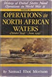 img - for Operations in North African Waters October 1942 - June 1943 with Illustrations (History of United States Naval Operations in World War II, Volume II) book / textbook / text book