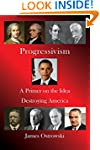 Progressivism: A Primer on the Idea D...
