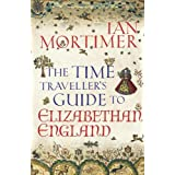 The Time Traveller's Guide to Elizabethan Englandby Ian Mortimer