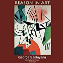 Reason in Art: The Life of Reason Audiobook by George Santayana Narrated by Bernard Mayes