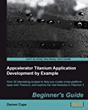 Appcelerator Titanium Application Development by Example Beginner's Guide
