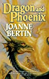 Dragon and Phoenix (0812545427) by Joanne Bertin