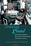 Chasing Sound: Technology, Culture, and the Art of Studio Recording from Edison to the LP (Studies in Industry and Society)