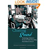 Chasing Sound: Technology, Culture, and the Art of Studio Recording from Edison to the LP (Studies in Industry...